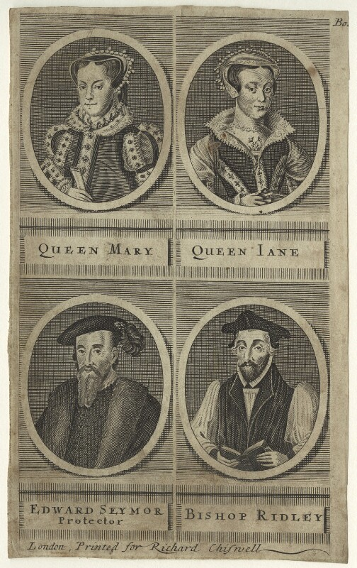 Queen Mary I; called Lady Jane Grey; Edward Seymour, 1st Duke of Somerset; Nicholas Ridley, printed for Richard Chiswell, late 17th century - NPG D23526 - © National Portrait Gallery, London