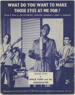 Sheet music cover for 'What Do You Want to Make Those Eyes at Me For?' by Emile Ford and The Checkmates (Emile Ford; George Sweetnam-Ford; John Cuffley; Ken Street), published by Francis, Day & Hunter, after  Unknown photographer - NPG D48401