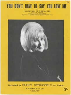 Sheet music cover for 'You Don't Have To Say You Love Me (Io Che Non Vivo [Senza Te])' by Dusty Springfield, published by B. Feldman & Co Ltd, after  Unknown photographer - NPG D48565